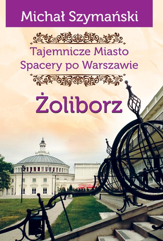 Warszawa Tajemnicze miasto Żoliborz